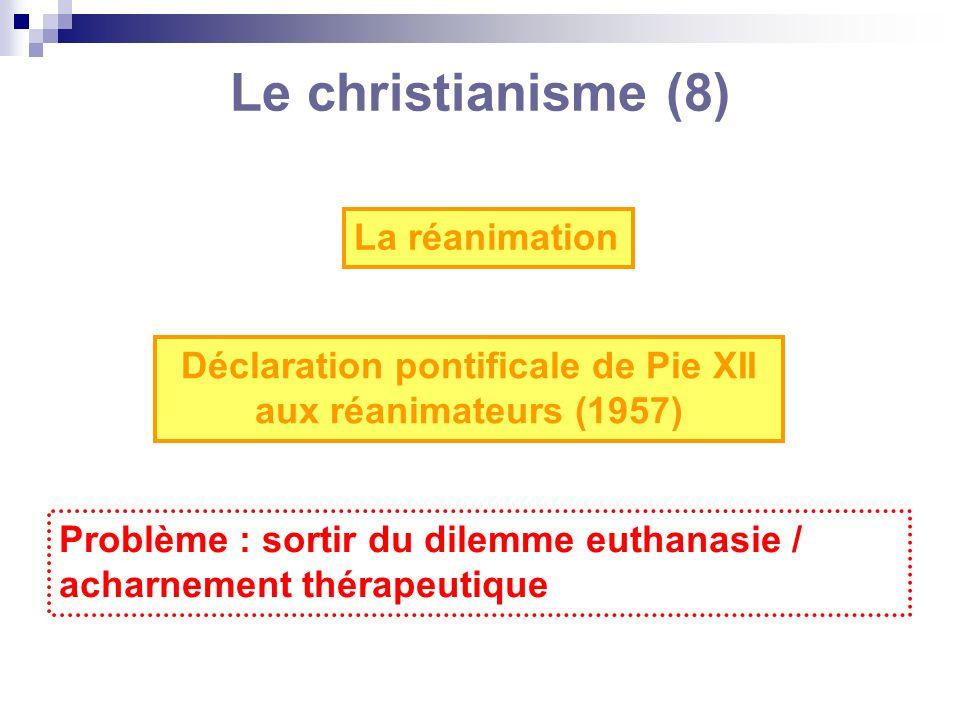 Le christianisme (8) La réanimation Déclaration pontificale de Pie XII aux réanimateurs (1957) Problème : sortir du dilemme euthanasie / acharnement t