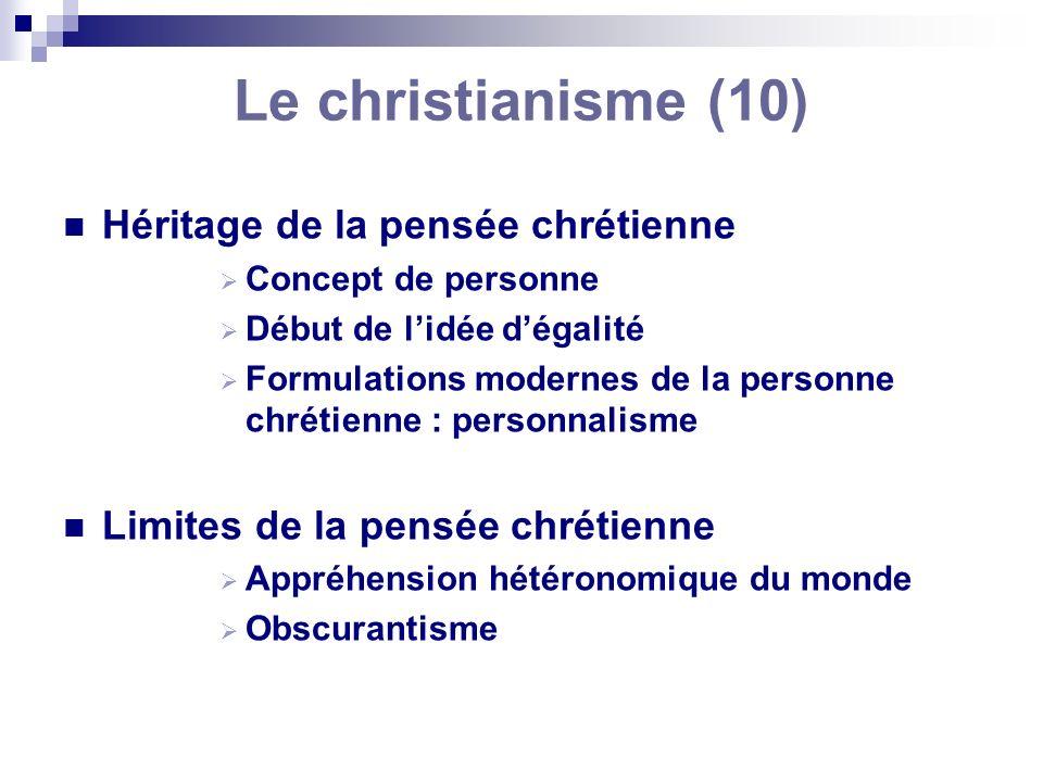 Le christianisme (10) Héritage de la pensée chrétienne Concept de personne Début de lidée dégalité Formulations modernes de la personne chrétienne : p