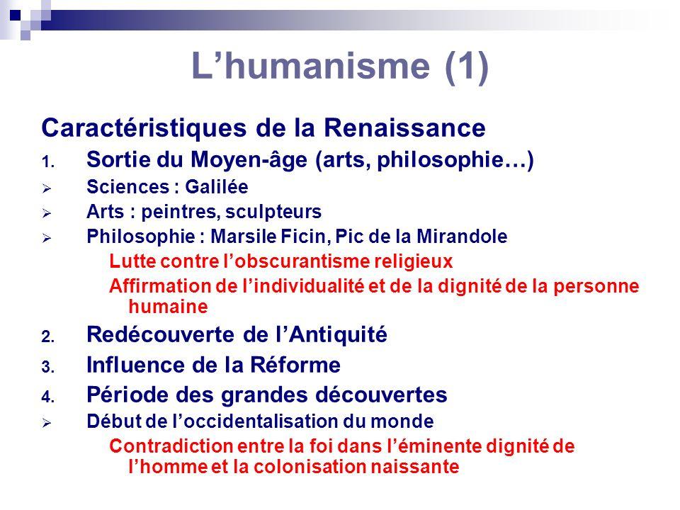 Lhumanisme (1) Caractéristiques de la Renaissance 1. Sortie du Moyen-âge (arts, philosophie…) Sciences : Galilée Arts : peintres, sculpteurs Philosoph