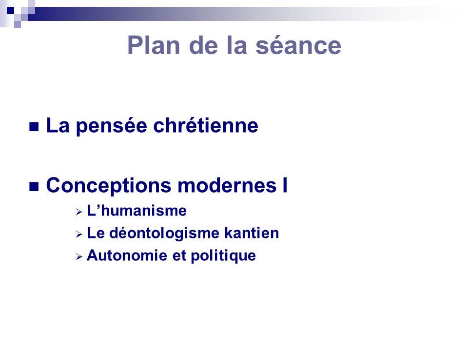 Plan de la séance La pensée chrétienne Conceptions modernes I Lhumanisme Le déontologisme kantien Autonomie et politique