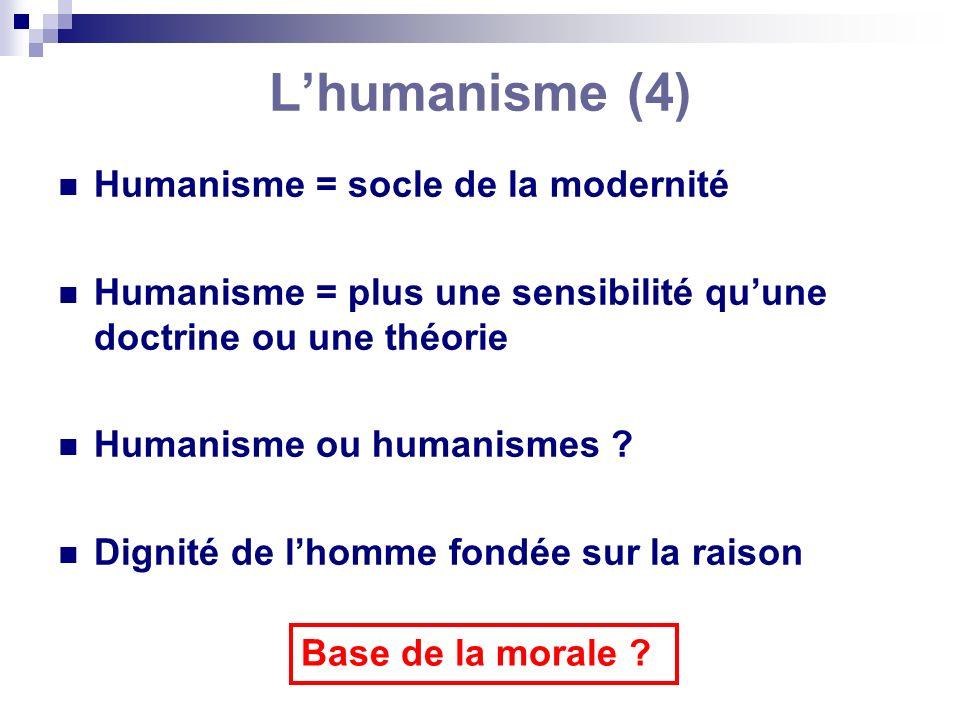 Lhumanisme (4) Humanisme = socle de la modernité Humanisme = plus une sensibilité quune doctrine ou une théorie Humanisme ou humanismes ? Dignité de l