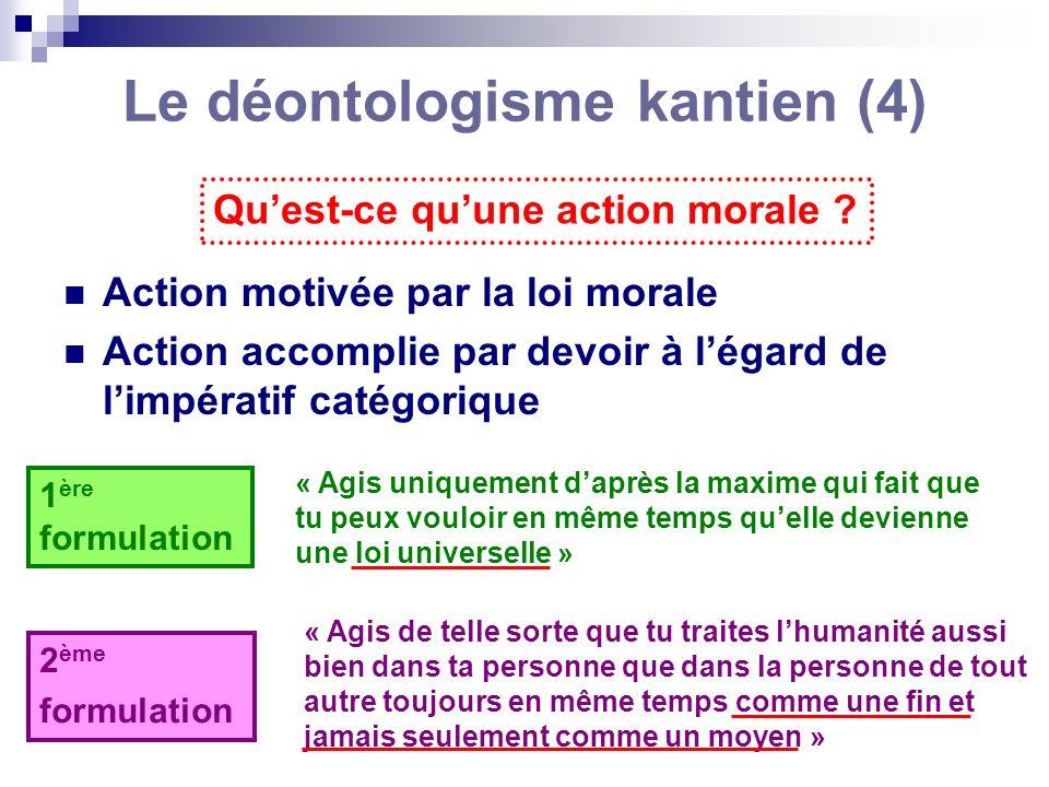 Le déontologisme kantien (4) Action motivée par la loi morale Action accomplie par devoir à légard de limpératif catégorique Quest-ce quune action mor