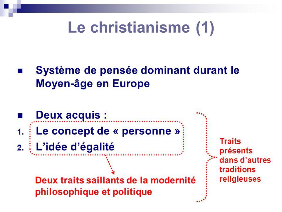 Le christianisme (1) Système de pensée dominant durant le Moyen-âge en Europe Deux acquis : 1. Le concept de « personne » 2. Lidée dégalité Deux trait