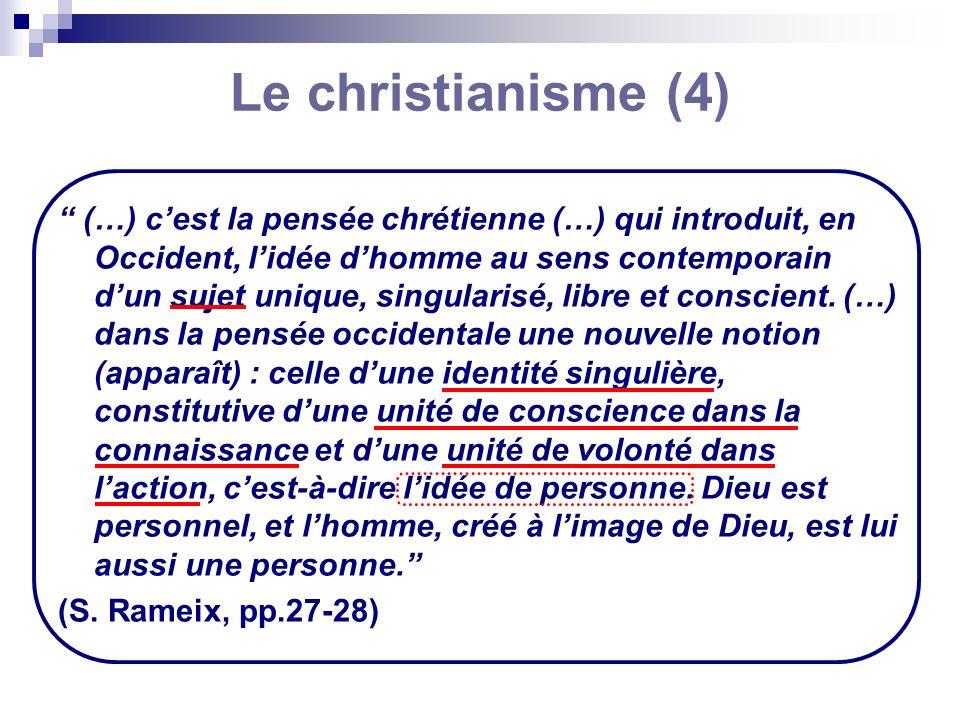 Le christianisme (4) (…) cest la pensée chrétienne (…) qui introduit, en Occident, lidée dhomme au sens contemporain dun sujet unique, singularisé, li
