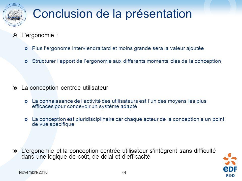 Novembre 2010 44 Conclusion de la présentation Lergonomie : Plus lergonome interviendra tard et moins grande sera la valeur ajoutée Structurer lapport
