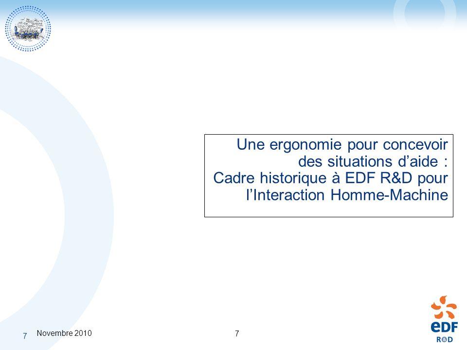 Novembre 2010 7 7 Une ergonomie pour concevoir des situations daide : Cadre historique à EDF R&D pour lInteraction Homme-Machine