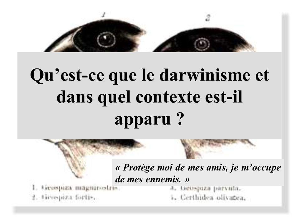 Quest-ce que le darwinisme et dans quel contexte est-il apparu ? « Protège moi de mes amis, je moccupe de mes ennemis. »