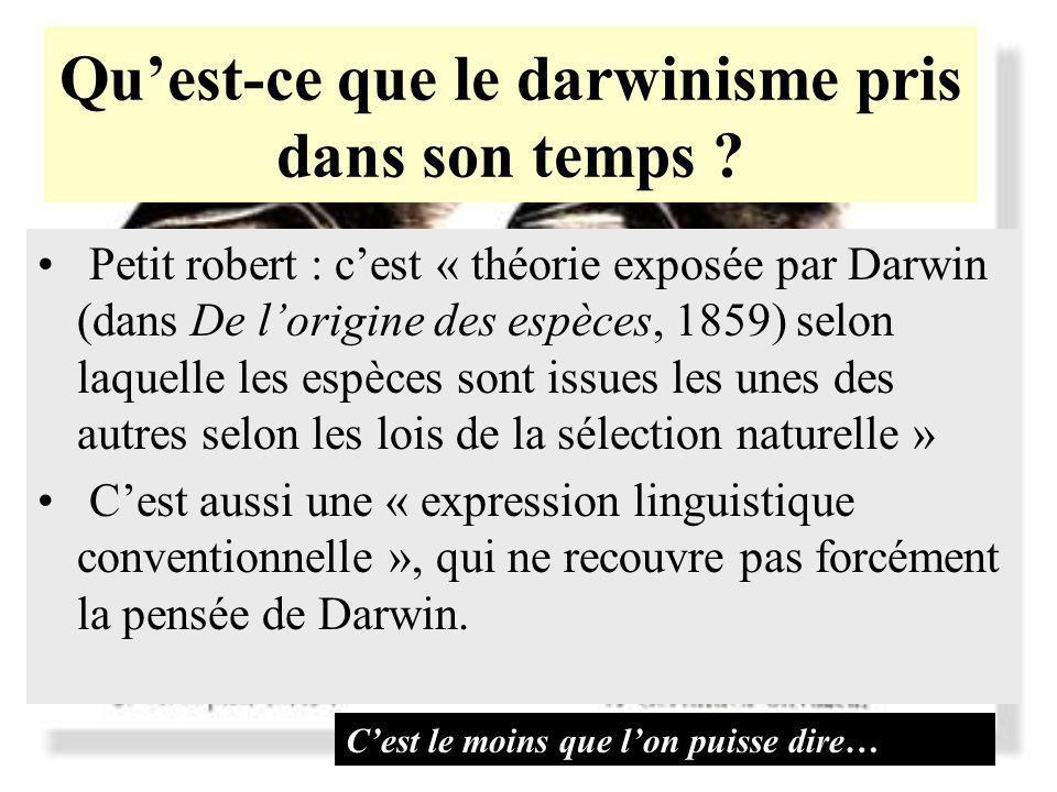 Quest-ce que le darwinisme pris dans son temps ? Petit robert : cest « théorie exposée par Darwin (dans De lorigine des espèces, 1859) selon laquelle