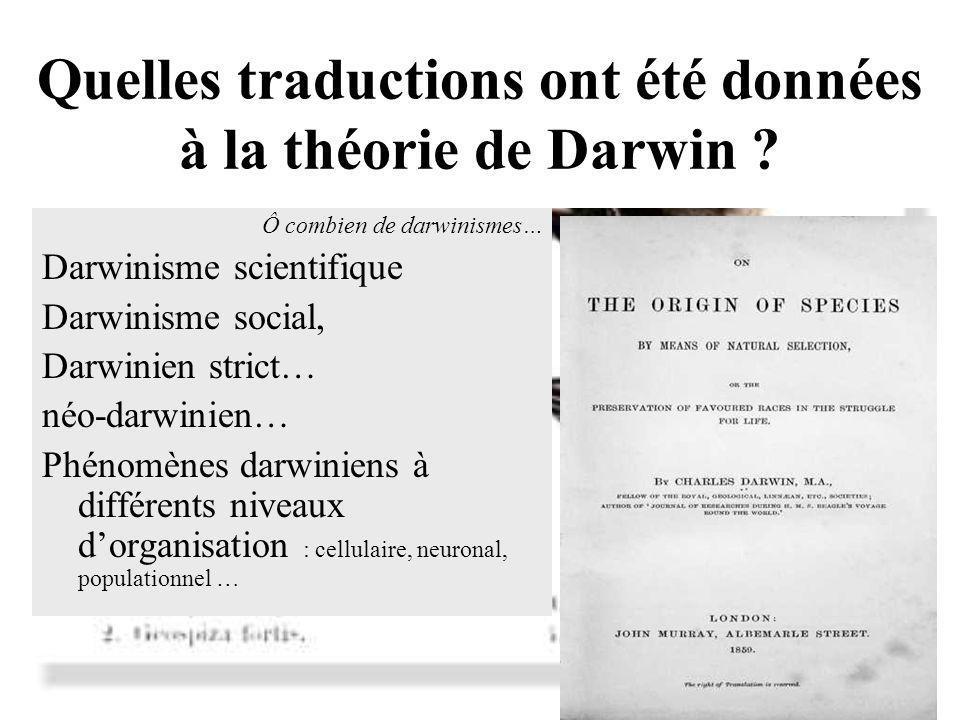 Quelles traductions ont été données à la théorie de Darwin ? Ô combien de darwinismes… Darwinisme scientifique Darwinisme social, Darwinien strict… né