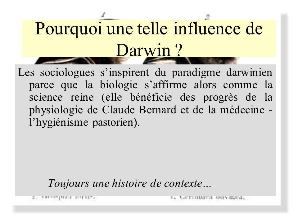 Pourquoi une telle influence de Darwin ? Les sociologues sinspirent du paradigme darwinien parce que la biologie saffirme alors comme la science reine