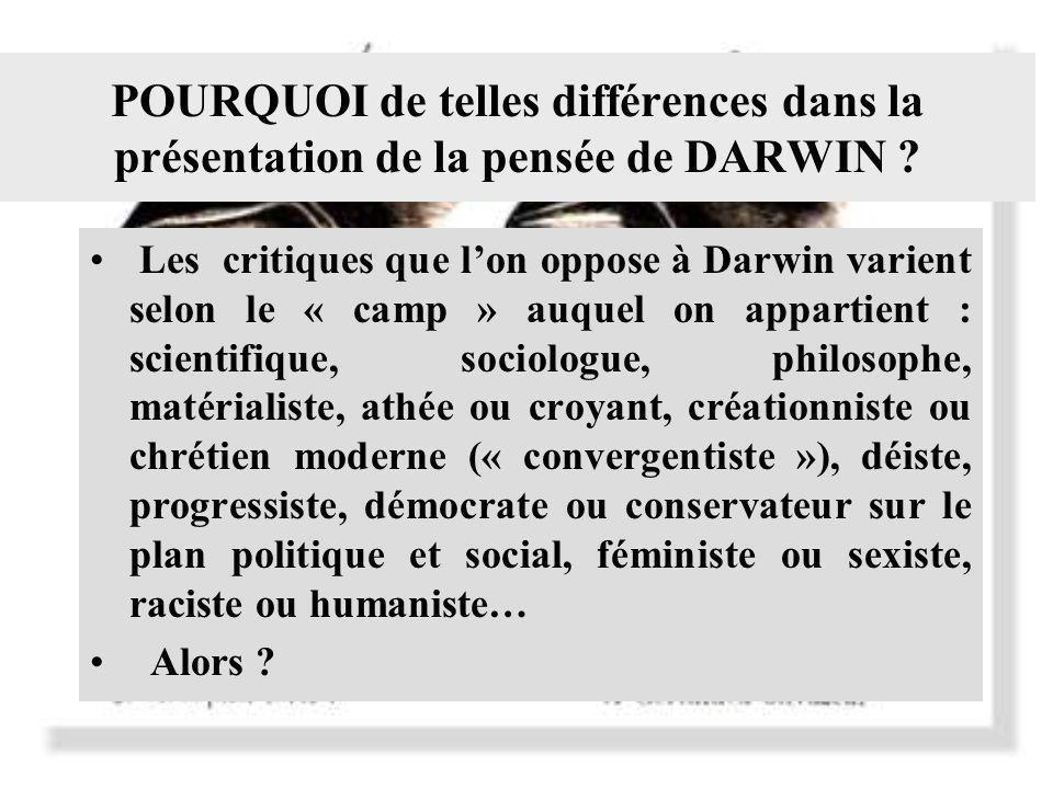 POURQUOI de telles différences dans la présentation de la pensée de DARWIN ? Les critiques que lon oppose à Darwin varient selon le « camp » auquel on