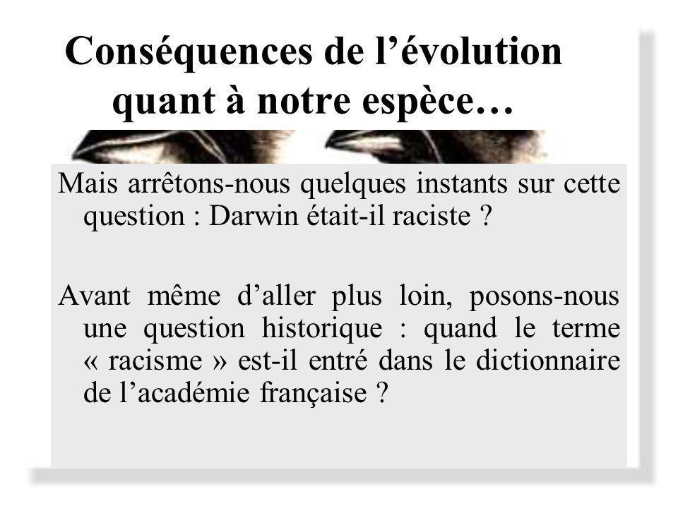 Conséquences de lévolution quant à notre espèce… Mais arrêtons-nous quelques instants sur cette question : Darwin était-il raciste .