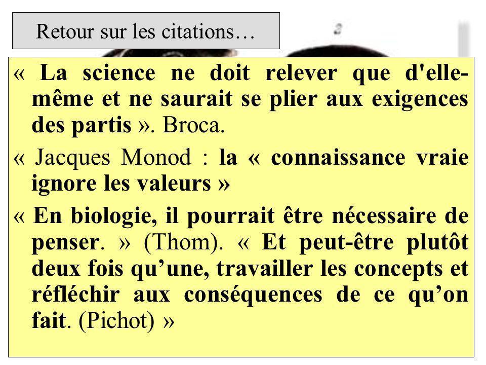 Retour sur les citations… « La science ne doit relever que d'elle- même et ne saurait se plier aux exigences des partis ». Broca. « Jacques Monod : la