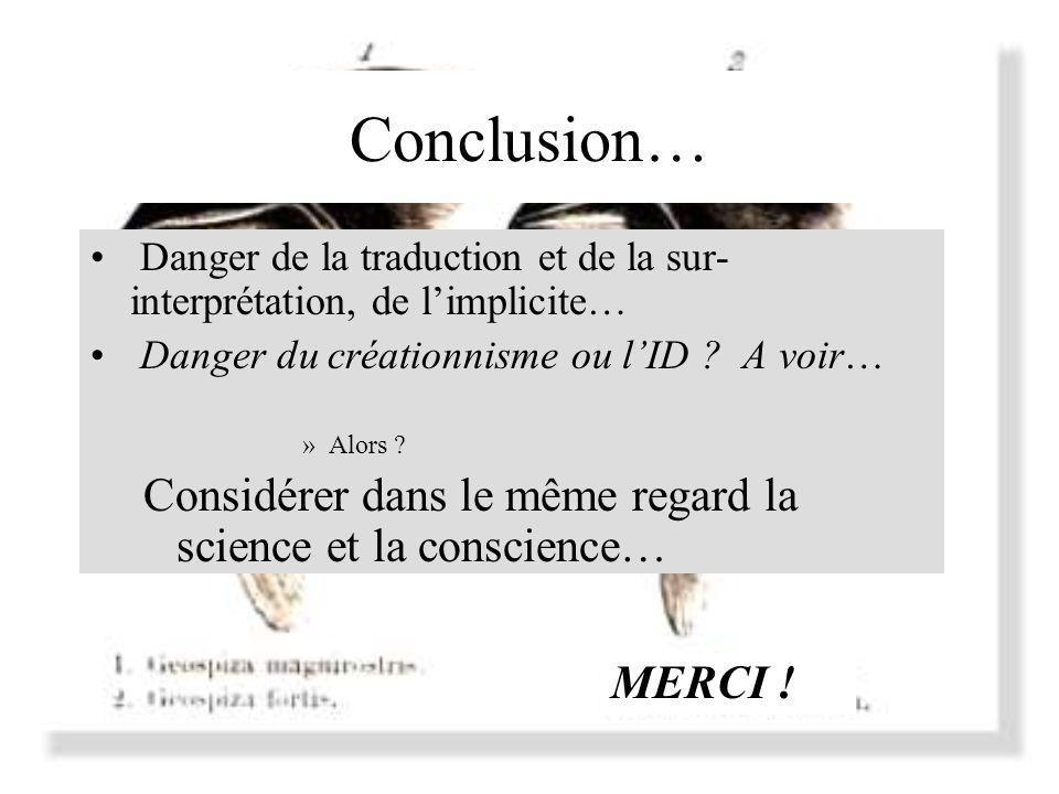 Conclusion… Danger de la traduction et de la sur- interprétation, de limplicite… Danger du créationnisme ou lID ? A voir… »Alors ? Considérer dans le
