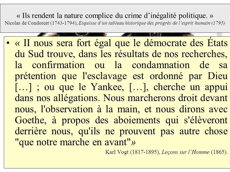 « Ils rendent la nature complice du crime dinégalité politique. » Nicolas de Condorcet (1743-1794), Esquisse dun tableau historique des progrès de les