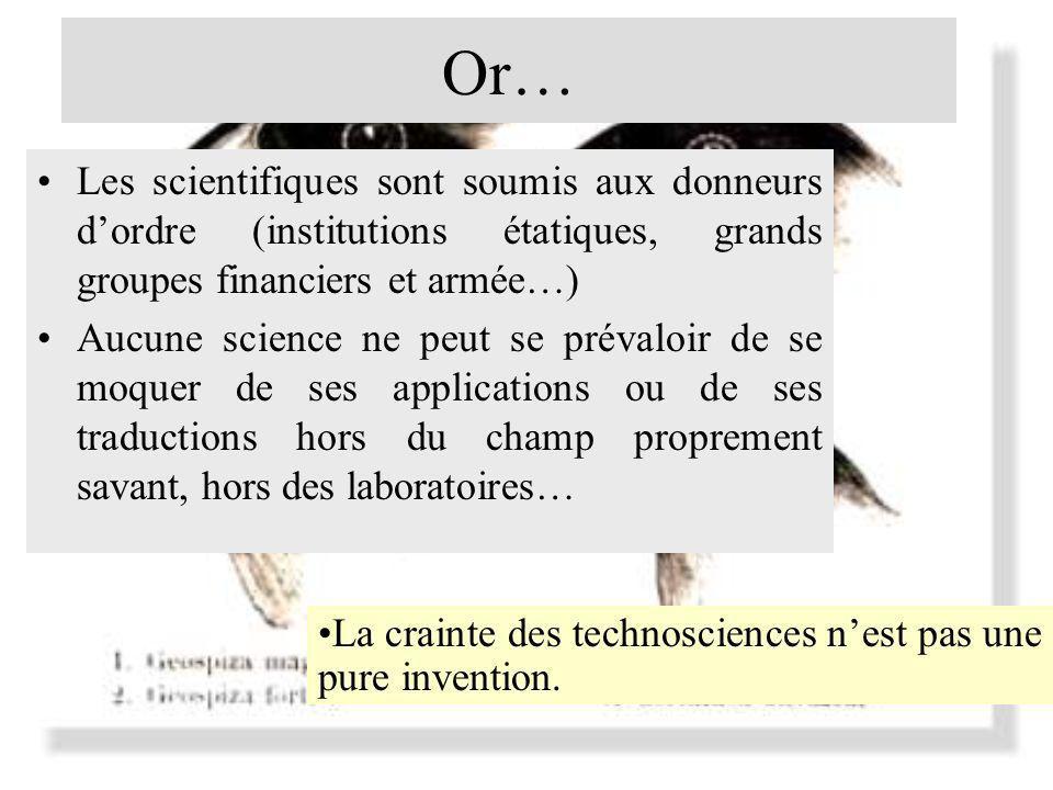 Or… Les scientifiques sont soumis aux donneurs dordre (institutions étatiques, grands groupes financiers et armée…) Aucune science ne peut se prévaloi