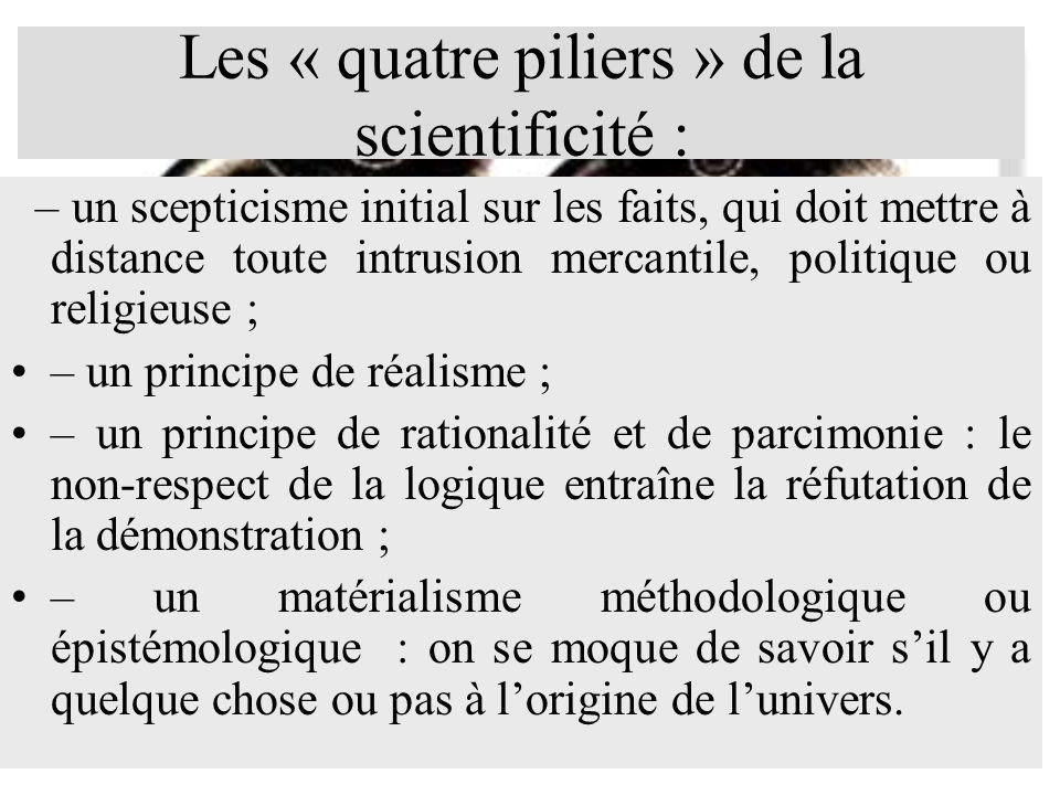 Les « quatre piliers » de la scientificité : – un scepticisme initial sur les faits, qui doit mettre à distance toute intrusion mercantile, politique