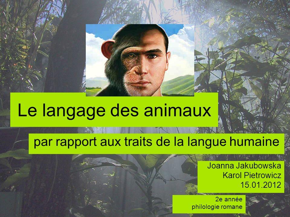Le langage des animaux Joanna Jakubowska Karol Pietrowicz 15.01.2012 par rapport aux traits de la langue humaine 2e année philologie romane