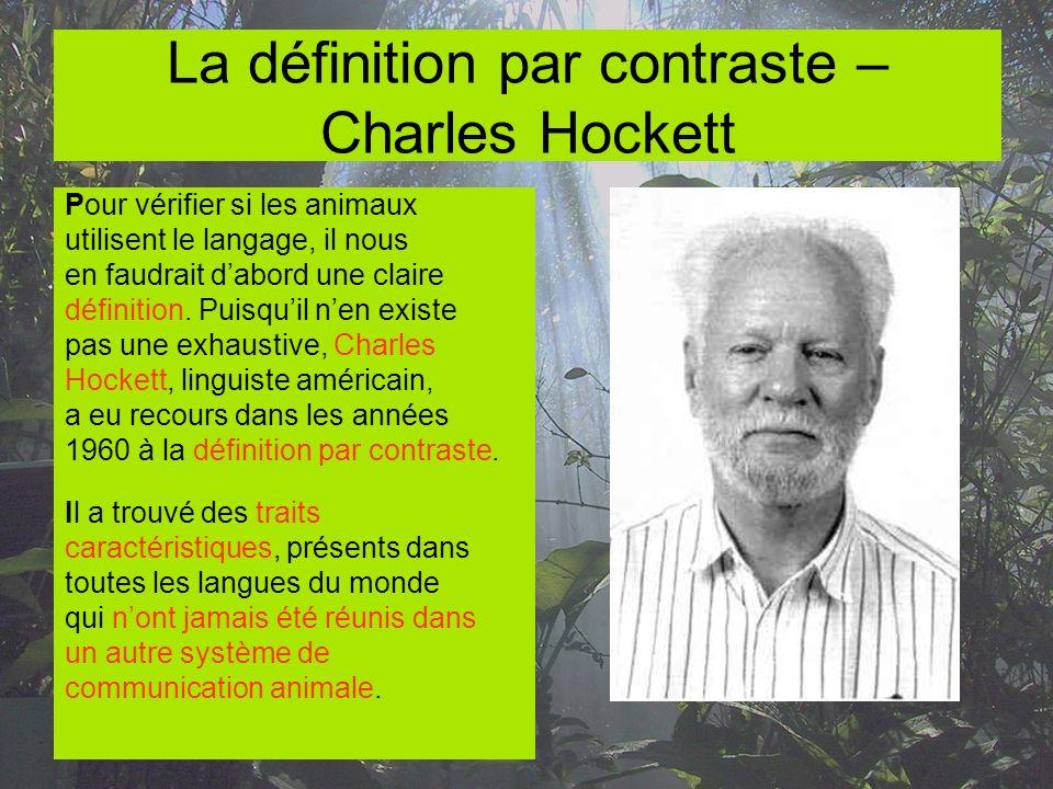 La définition par contraste – Charles Hockett Pour vérifier si les animaux utilisent le langage, il nous en faudrait dabord une claire définition. Pui