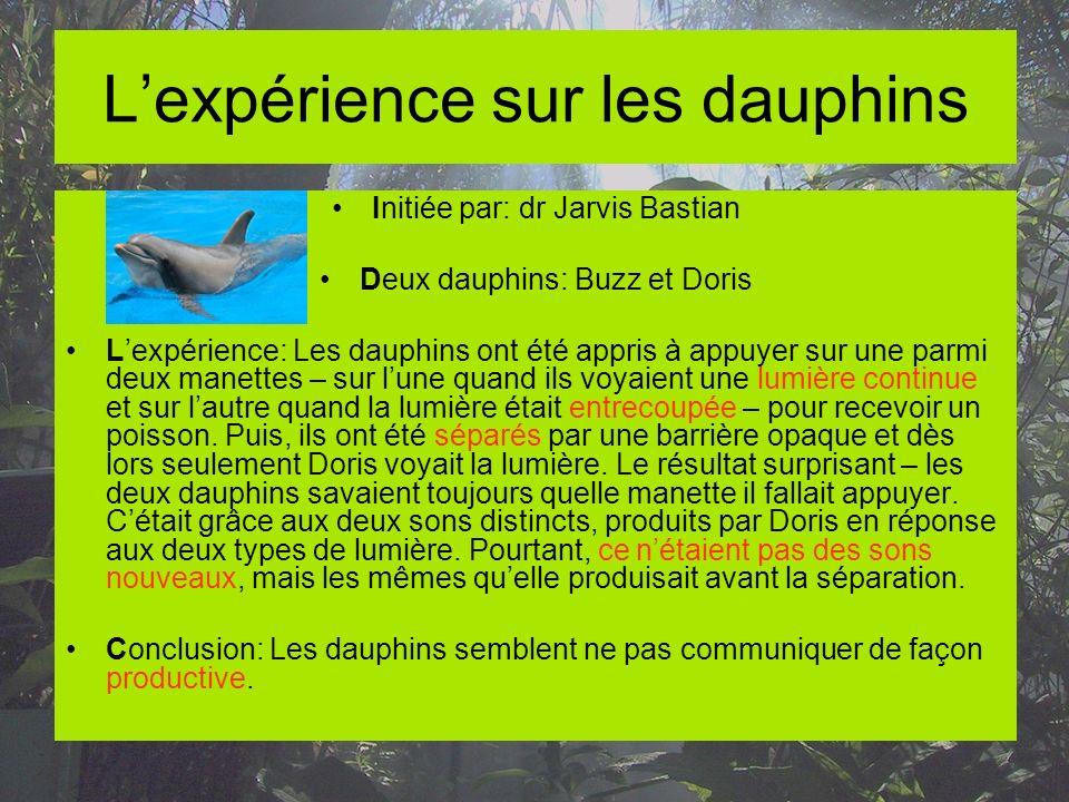 Lexpérience sur les dauphins Initiée par: dr Jarvis Bastian Deux dauphins: Buzz et Doris Lexpérience: Les dauphins ont été appris à appuyer sur une pa