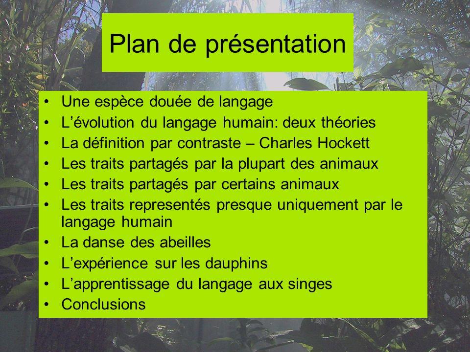 Plan de présentation Une espèce douée de langage Lévolution du langage humain: deux théories La définition par contraste – Charles Hockett Les traits