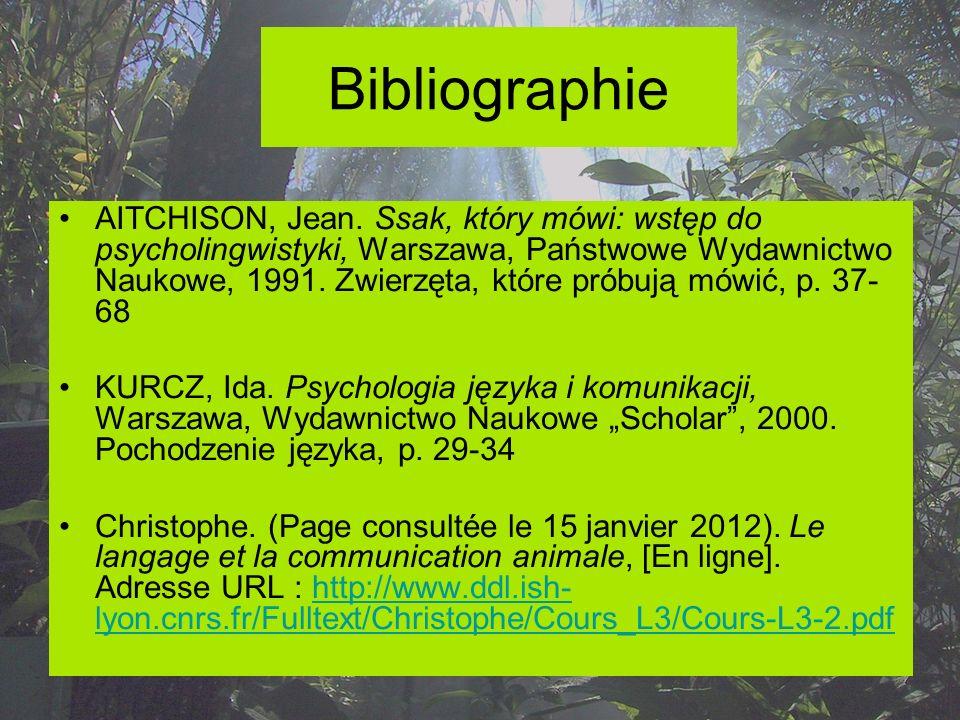 Bibliographie AITCHISON, Jean. Ssak, który mówi: wstęp do psycholingwistyki, Warszawa, Państwowe Wydawnictwo Naukowe, 1991. Zwierzęta, które próbują m