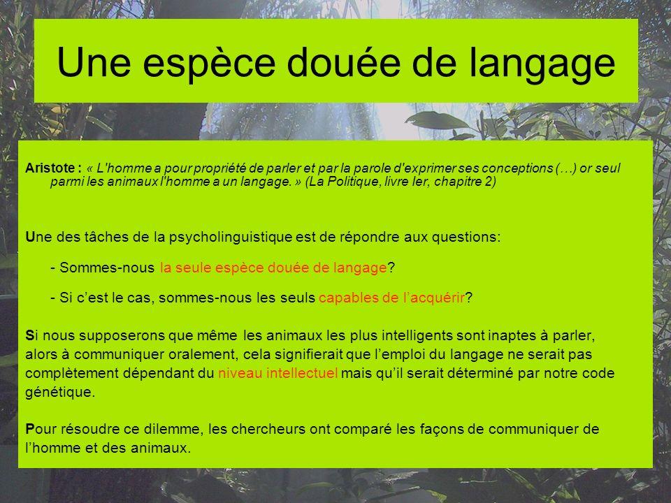 Une espèce douée de langage Aristote : « L'homme a pour propriété de parler et par la parole d'exprimer ses conceptions (…) or seul parmi les animaux
