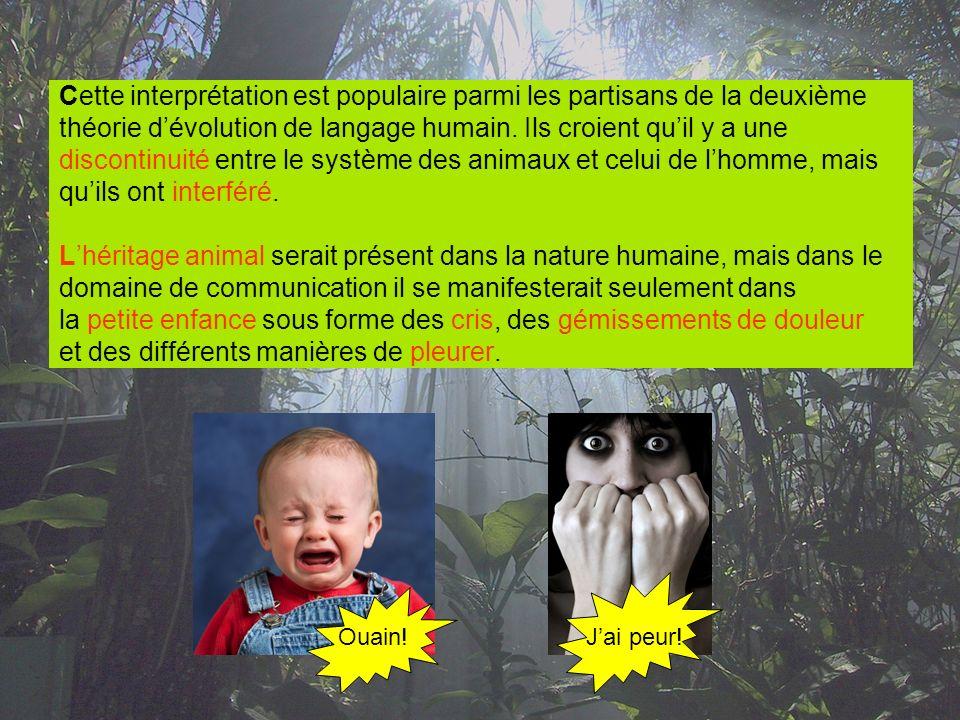 Cette interprétation est populaire parmi les partisans de la deuxième théorie dévolution de langage humain. Ils croient quil y a une discontinuité ent