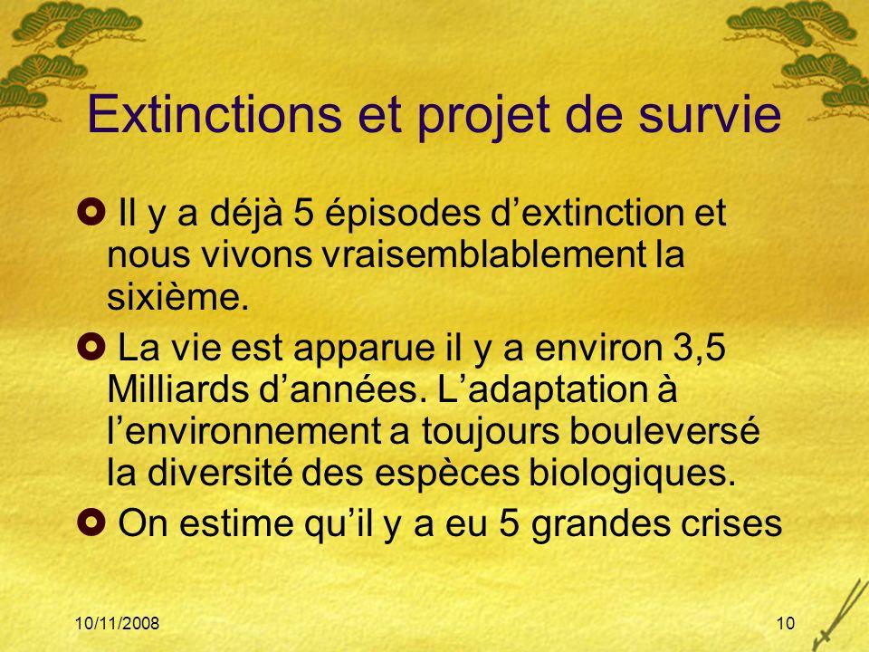 10/11/200810 Extinctions et projet de survie Il y a déjà 5 épisodes dextinction et nous vivons vraisemblablement la sixième. La vie est apparue il y a