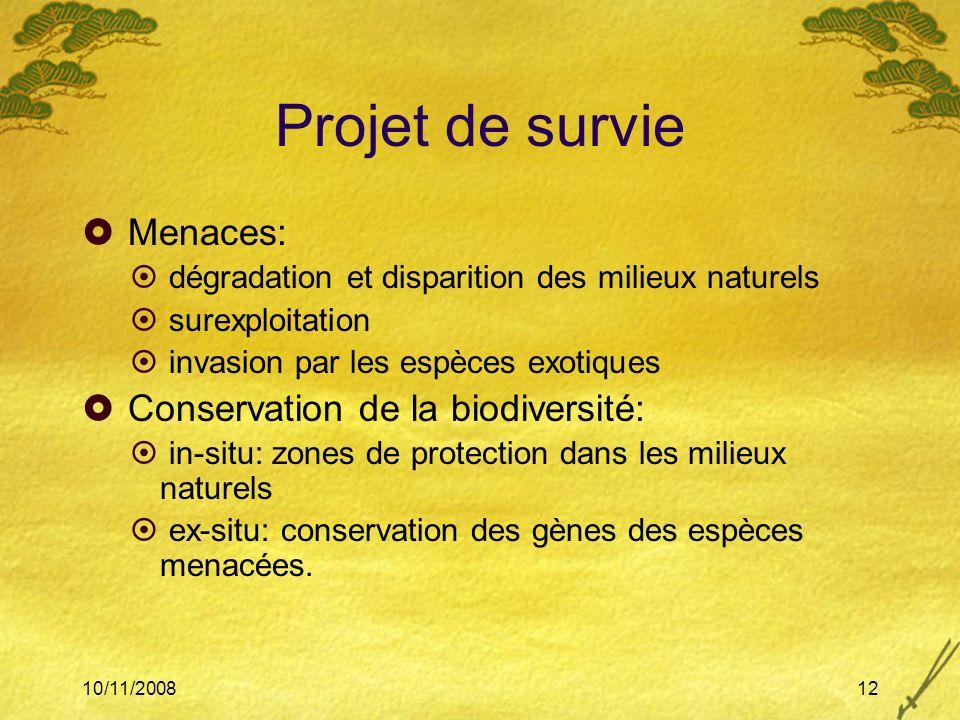 10/11/200812 Projet de survie Menaces: dégradation et disparition des milieux naturels surexploitation invasion par les espèces exotiques Conservation