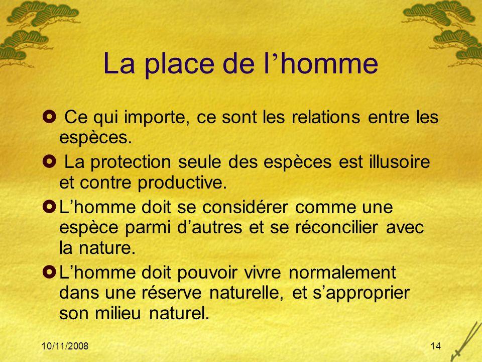 10/11/200814 La place de l homme Ce qui importe, ce sont les relations entre les espèces. La protection seule des espèces est illusoire et contre prod