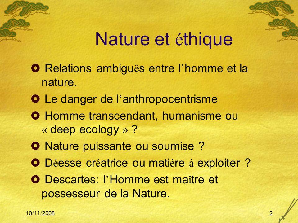 10/11/20082 Nature et é thique Relations ambigu ë s entre l homme et la nature. Le danger de l anthropocentrisme Homme transcendant, humanisme ou « de