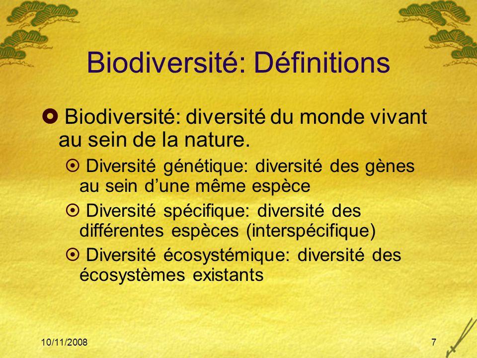 10/11/20087 Biodiversité: Définitions Biodiversité: diversité du monde vivant au sein de la nature. Diversité génétique: diversité des gènes au sein d