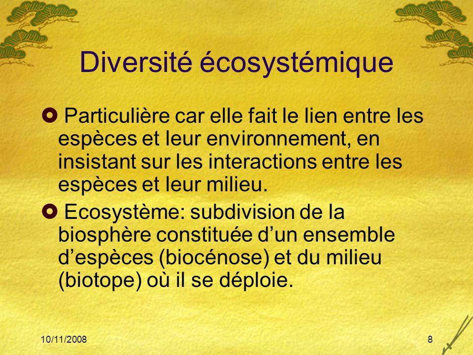 10/11/20088 Diversité écosystémique Particulière car elle fait le lien entre les espèces et leur environnement, en insistant sur les interactions entr