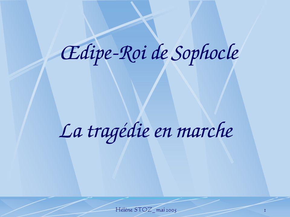 Hélène STOZ_ mai 20051 Œdipe-Roi de Sophocle La tragédie en marche