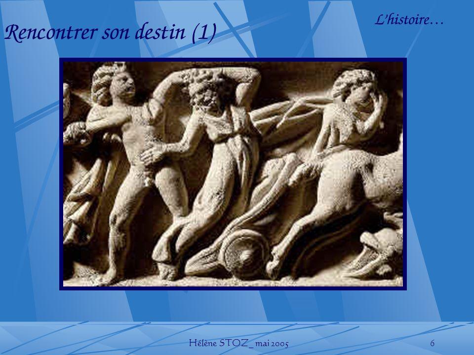 Hélène STOZ_ mai 20056 Lhistoire… Rencontrer son destin (1)