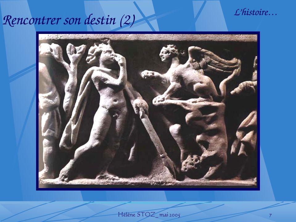 Hélène STOZ_ mai 20057 Rencontrer son destin (2) Lhistoire…