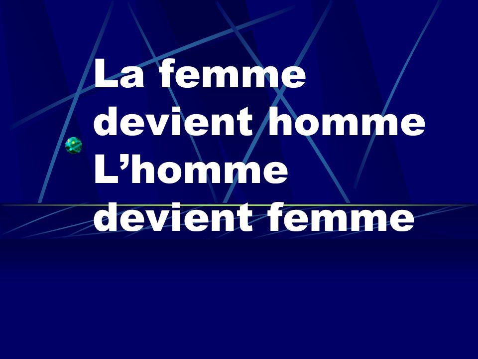 La femme devient homme Lhomme devient femme