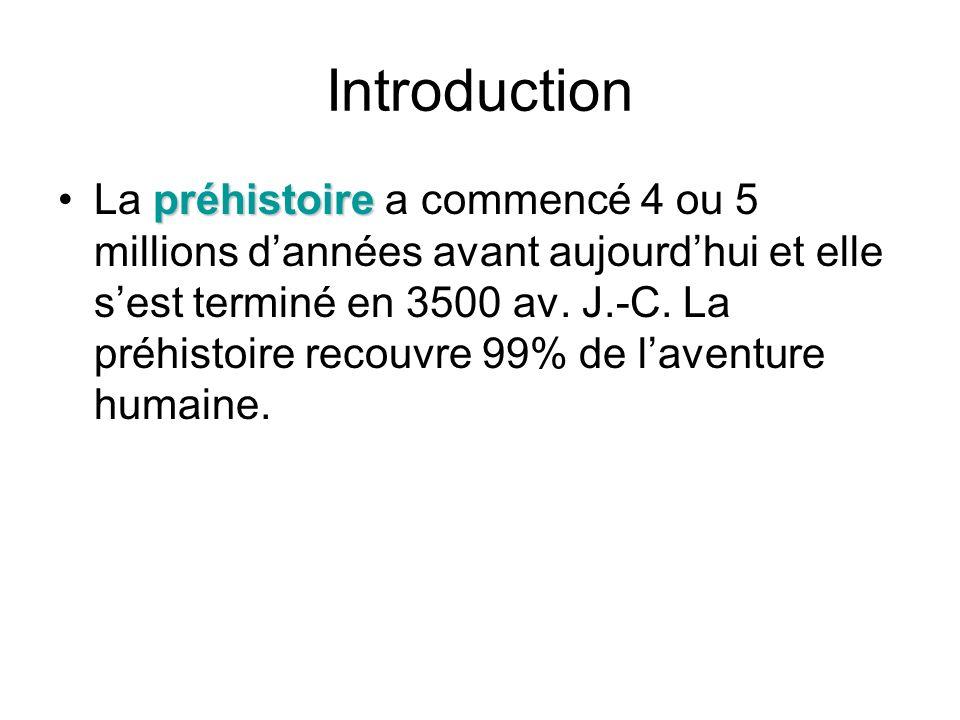 Introduction préhistoireLa préhistoire a commencé 4 ou 5 millions dannées avant aujourdhui et elle sest terminé en 3500 av. J.-C. La préhistoire recou