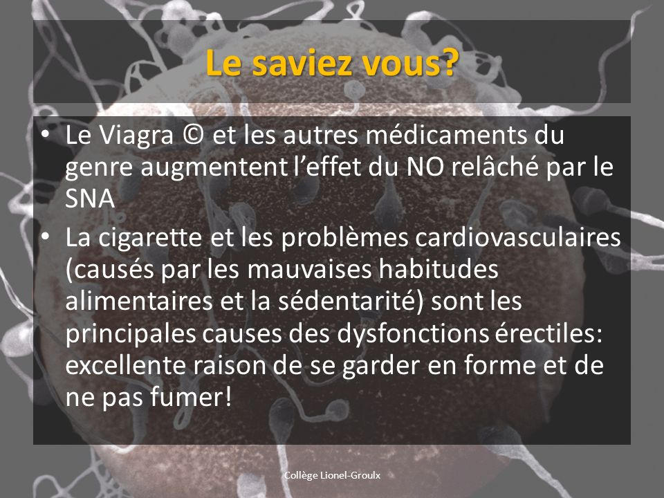 Le saviez vous? Le Viagra © et les autres médicaments du genre augmentent leffet du NO relâché par le SNA La cigarette et les problèmes cardiovasculai