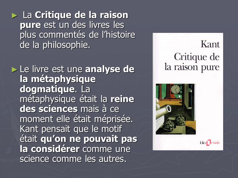 La Critique de la raison pure est un des livres les plus commentés de lhistoire de la philosophie. La Critique de la raison pure est un des livres les