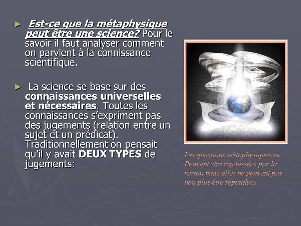 Est-ce que la métaphysique peut être une science? Pour le savoir il faut analyser comment on parvient à la connissance scientifique. Est-ce que la mét