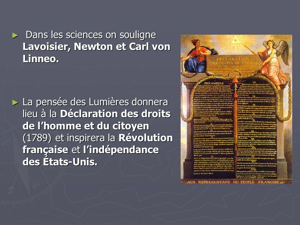 Dans les sciences on souligne Lavoisier, Newton et Carl von Linneo. Dans les sciences on souligne Lavoisier, Newton et Carl von Linneo. La pensée des