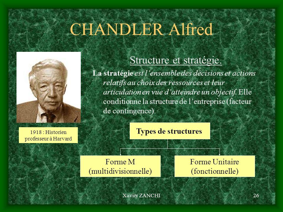 Xavier ZANCHI26 CHANDLER Alfred Structure et stratégie. La stratégie est lensemble des décisions et actions relatifs au choix des ressources et leur a