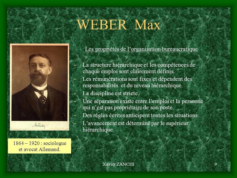 Xavier ZANCHI9 WEBER Max Les propriétés de lorganisation bureaucratique - La structure hiérarchique et les compétences de chaque emploi sont clairemen