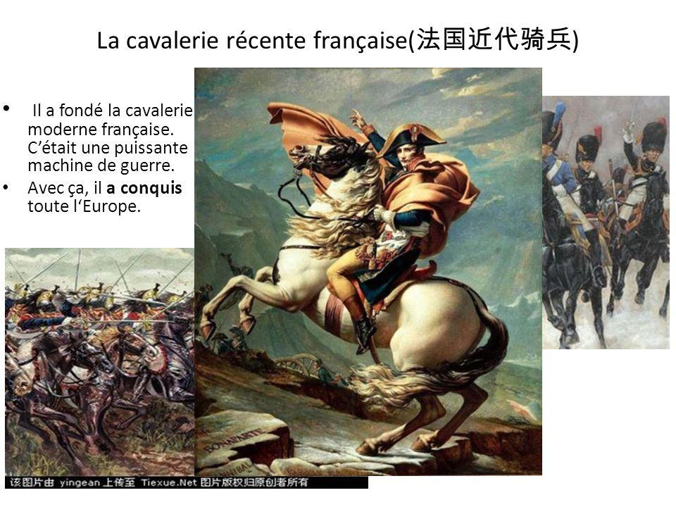 La cavalerie récente française( ) Il a fondé la cavalerie moderne française. Cétait une puissante machine de guerre. Avec ça, il a conquis toute lEuro