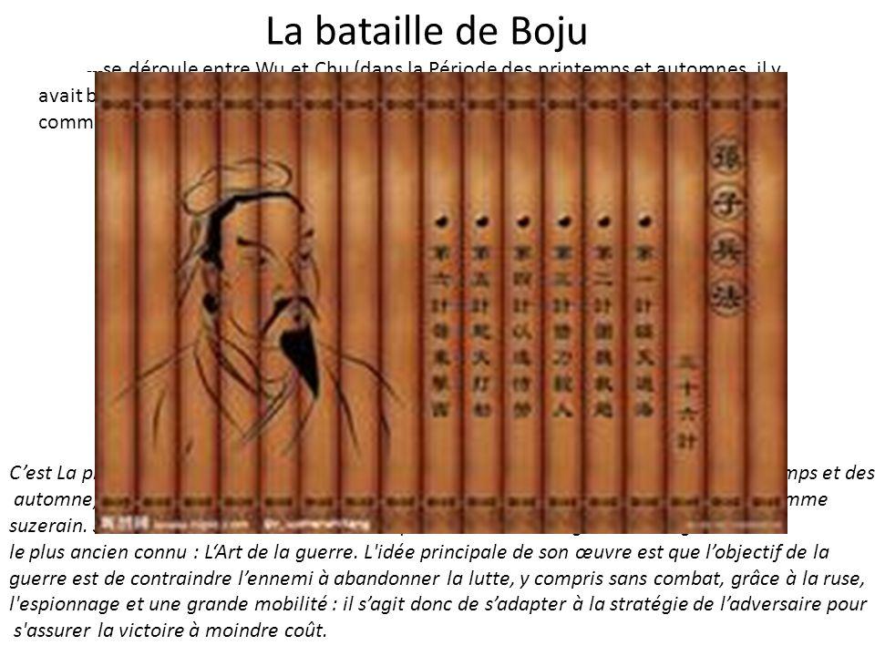 VS La bataille de Boju --- se déroule entre Wu et Chu (dans la Période des printemps et automnes, il y avait beaucoup de pays à ce moment) en décembre