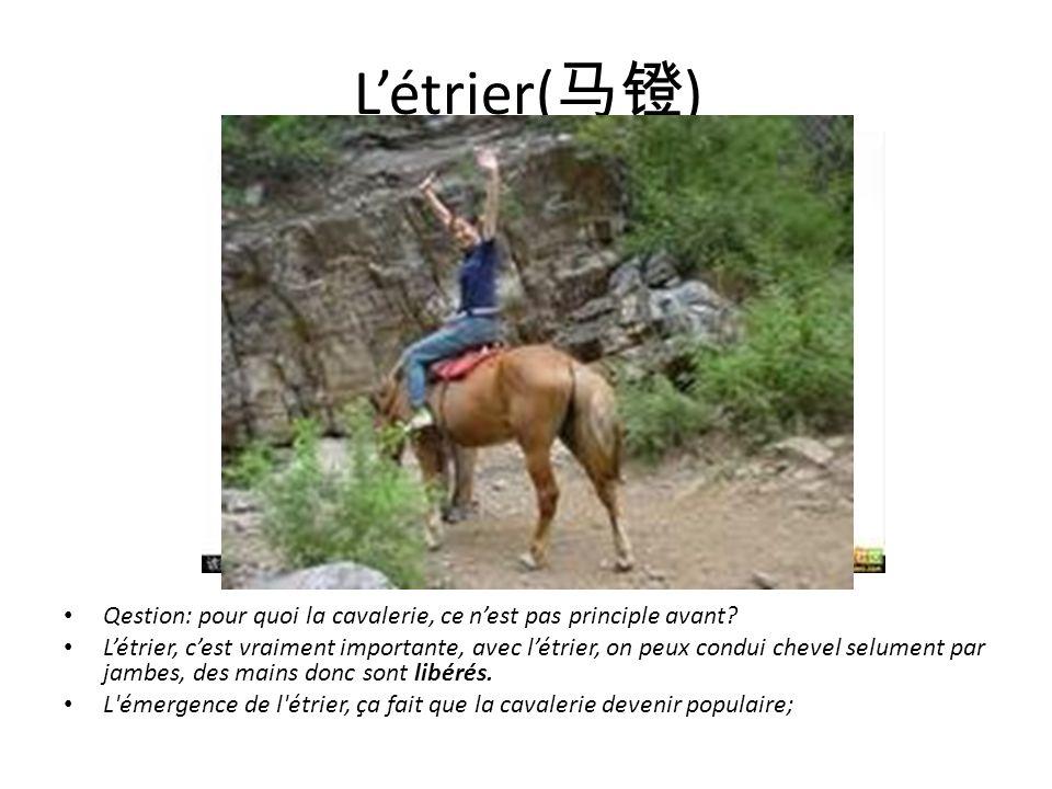 Létrier( ) Qestion: pour quoi la cavalerie, ce nest pas principle avant? Létrier, cest vraiment importante, avec létrier, on peux condui chevel selume