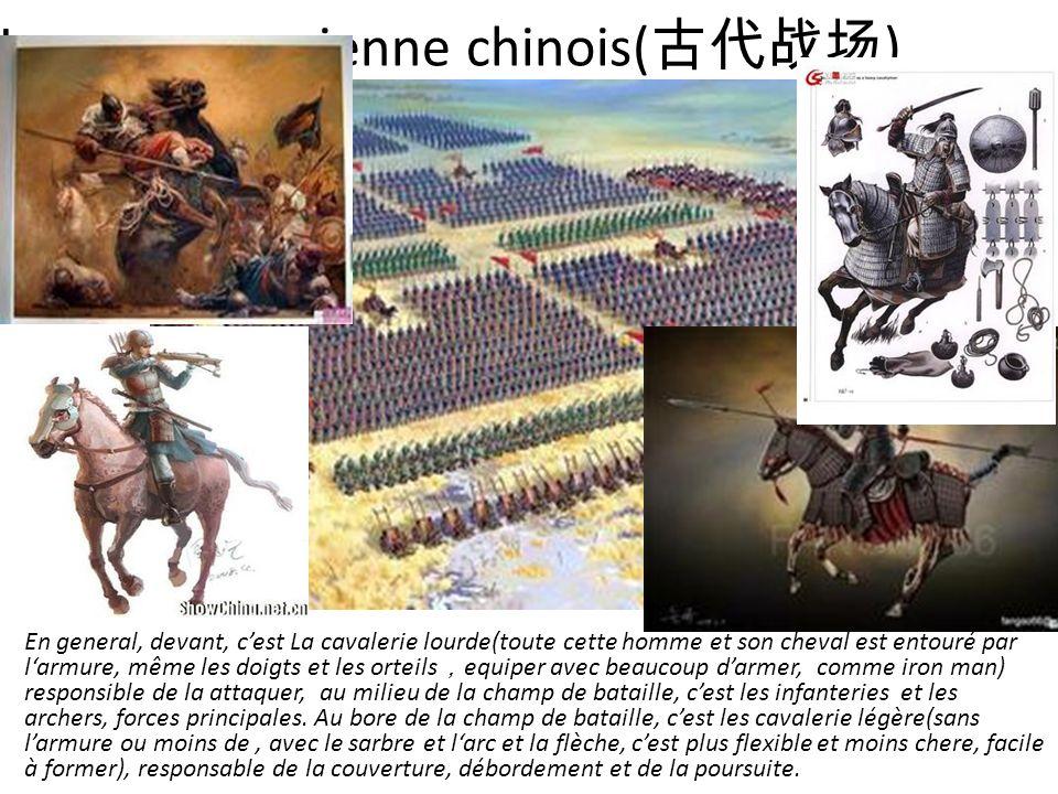 La guerre ancienne chinois( ) En general, devant, cest La cavalerie lourde(toute cette homme et son cheval est entouré par larmure, même les doigts et