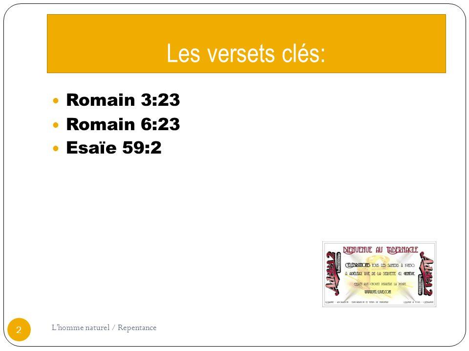 Les versets clés: Romain 3:23 Romain 6:23 Esaïe 59:2 2 L homme naturel / Repentance